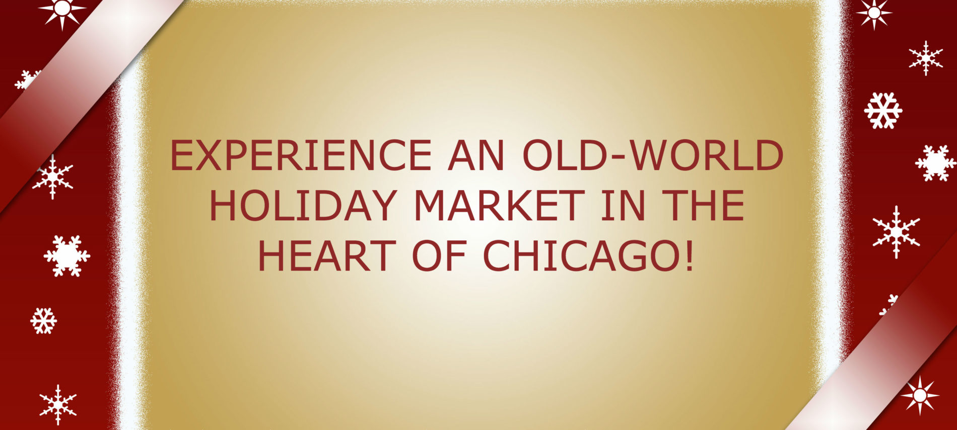 "HOLIDAY PHOTO FRAME WITH TYPE INSIDE SAYING: ""EXPERIENCE AN OLD WORLD HOLIDAY MARKET IN THE HEART OF CHICAGO."""