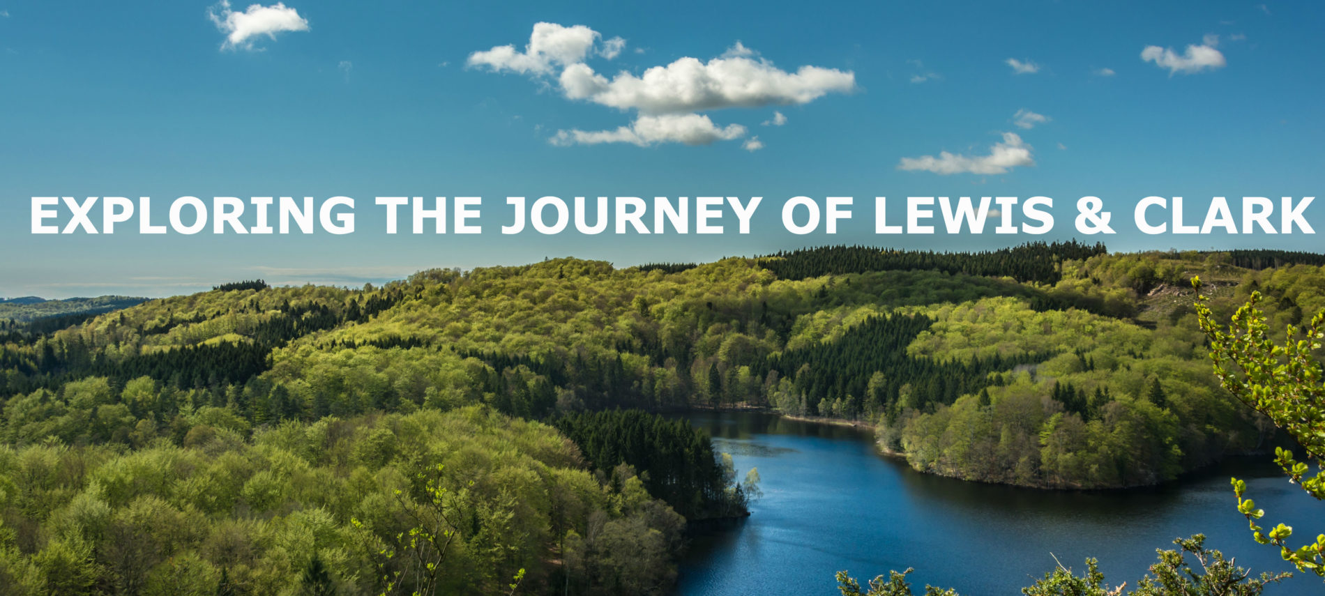 River curving through tree-lined area with text Exploring the Journey of Lewis & Clark.